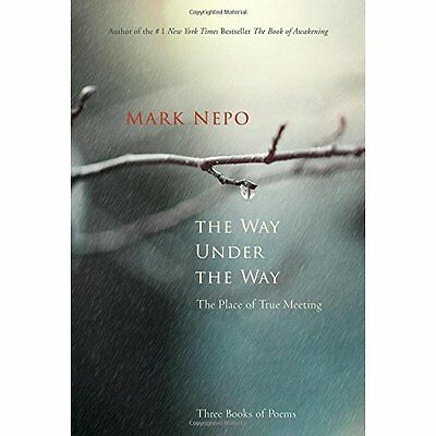The Way Under the Way: The Place of True Meeting - Hardcover NEW Mark Nepo(Autho