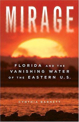Mirage: Florida and the Vanishing Water of the Eastern  - Paperback NEW Barnett,