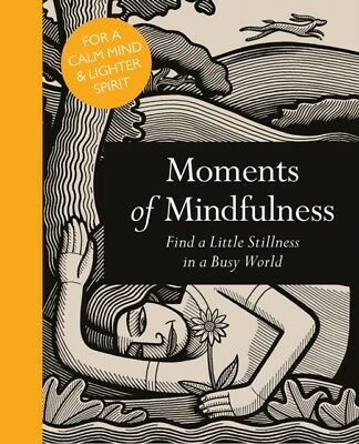 Moments of Mindfulness: Find a Little Stillness in a Busy World (...