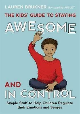 NEW The Kids' Guide to Staying Awesome and In Control By Lauren Brukner Hardcove