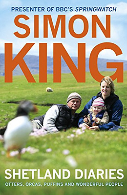 Shetland Diaries: Otters, Orcas, Puffins and Wonderful  - Paperback NEW King, Si