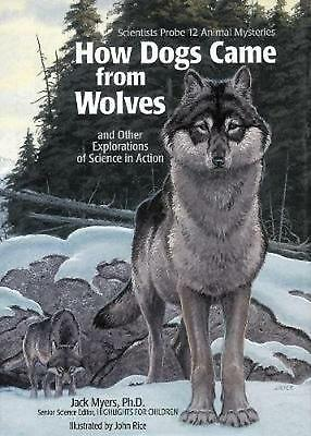 How Dogs Came from Wolves: And Other Explorations of Science in Action by Jack M