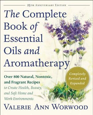 NEW The Complete Book of Essential Oils and Aromatherapy, Revised and Expanded B