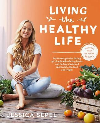 NEW Living the Healthy Life By Jessica Sepel Paperback Free Shipping