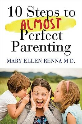 10 Steps To Almost Perfect Parenting, Renna, Mary Ellen, M.D., 9781590793695