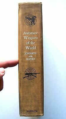 1945 Edition AUTOMATIC WEAPONS OF THE WORLD By MELVIN M. JOHNSON Illustrated