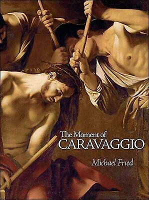 The Moment of Caravaggio by Michael Fried (English) Hardcover Book