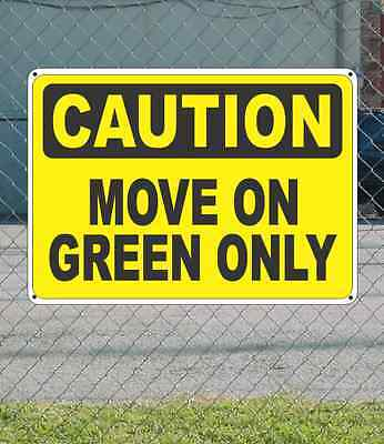 "CAUTION Move On Green Only - OSHA Safety SIGN 10"" x 14"""