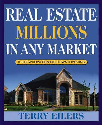 Real Estate Millions in Any Market: The Lowdown on No-Down Investing by Terry Ei