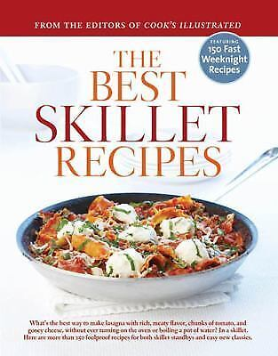 The Best Skillet Recipes: A Best Recipe Classic by Cook's Illustrated Magazine