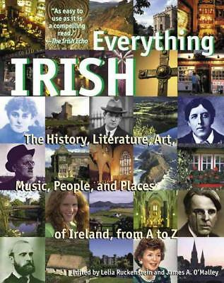 Everything Irish: The History, Literature, Art, Music, People, and Places of Ire