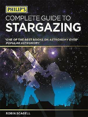 Philip's Complete Guide to Stargazing by Scagell, Robin