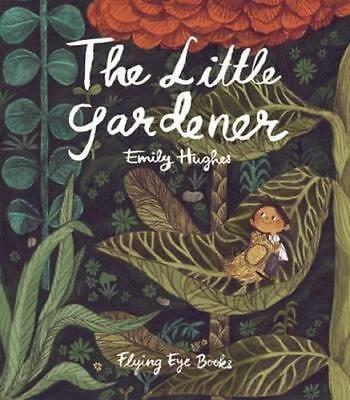 NEW The Little Gardener By Emily Hughes Hardcover Free Shipping