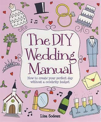 The DIY Wedding Manual: How to Create Your Perfe, Lisa Sodeau, New