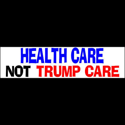 HEALTH CARE NOT TRUMP CARE Bumper Sticker (BUY 2 GET 1 FREE)