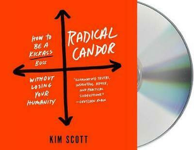 Radical Candor: How to Be a Kickass Boss Without Losing Your Humanity by Kim Mal