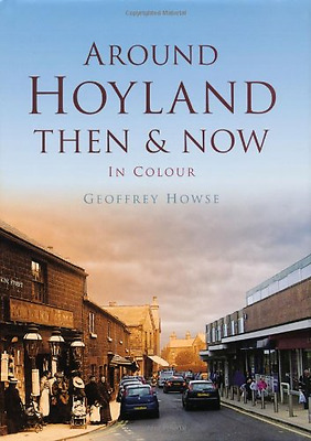 Around Hoyland: Then & Now - Hardcover NEW Howse, Geoffrey 2012-11-01