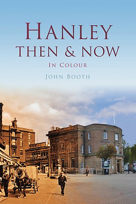 Hanley: Then & Now (Then & Now (History Press)) - Hardcover NEW Booth, John 2012