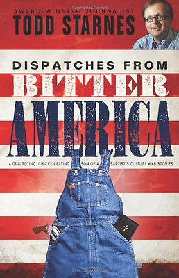Dispatches from Bitter America - Paperback NEW STARNES TODD 2011-08-01