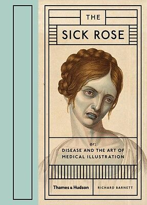 The Sick Rose: Or; Disease and the Art of Medical Illustration (A. 9780500517345
