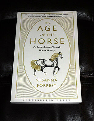 AGE OF THE HORSE Equine Journey Through Human History SUSANNA FORREST 2017 ARC