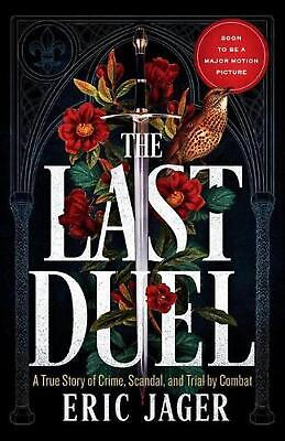 The Last Duel: A True Story of Crime, Scandal, and Trial by Combat in Medieval F