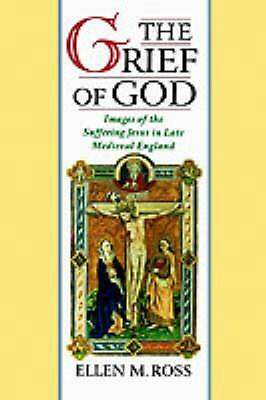 The Grief of God: Images of the Suffering of Jesus in Late Medieval England: Ima