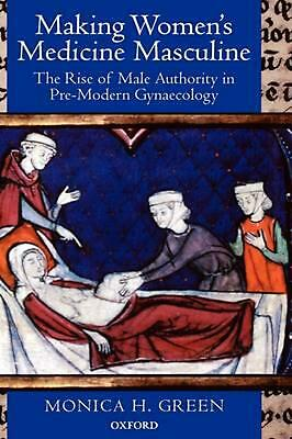Making Women's Medicine Masculine: The Rise of Male Authority in Pre-Modern Gyna