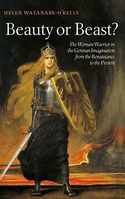 Beauty or Beast?: The Woman Warrior in the German Imagination from the Renaissan