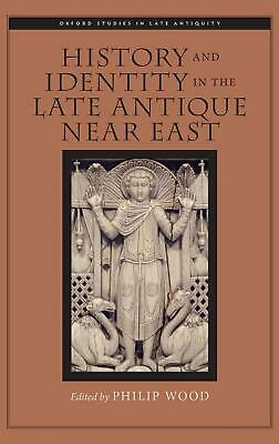 History and Identity in the Late Antique Near East by Philip Wood (English) Hard