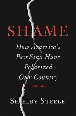 Shame: How America's Past Sins Have Polarized Our Country by Shelby Steele (Engl