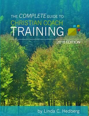The Complete Guide to Christian Coach Training: 2016 Edition by Linda C. Hedberg