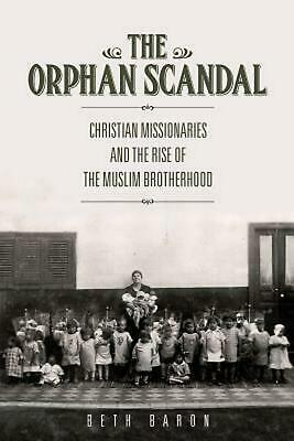 The Orphan Scandal: Christian Missionaries and the Rise of the Muslim Brotherhoo