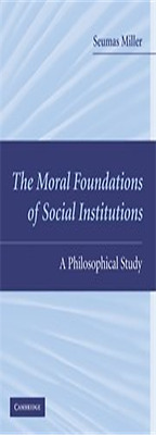 Moral Foundations of Social Institutions: A Philosophic - Hardcover NEW Seumas M