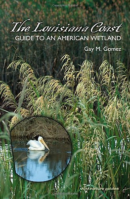 The Louisiana Coast: Guide to an American Wetland (Gulf - Paperback NEW Gomez, G
