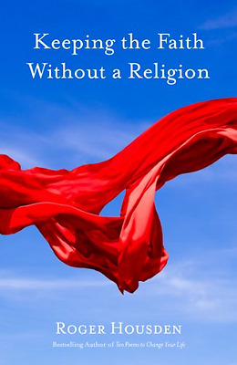 Keeping the Faith Without a Religion - Hardcover NEW Roger Housden(A 2014-03