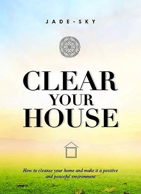 Clear Your House: How to Cleanse Your Home and Make it  - Hardcover NEW Jade-Sky