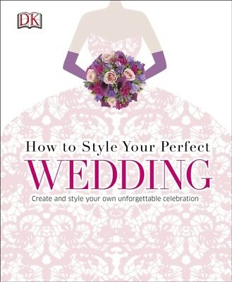 How To Style Your Perfect Wedding (Dk Crafts) (Hardcover), DK, 97...