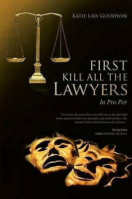 First Kill All the Lawyers: In Pro Per by Katie Law Goodwin (English) Paperback
