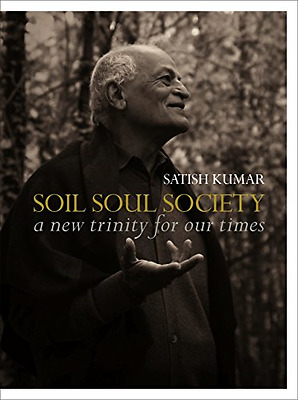Soil ? Soul ? Society: A New Trinity for Our Time - Paperback NEW Satish Kumar(A