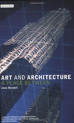 Art and Architecture: a Place Between - Paperback NEW Rendell, Jane 10 Nov 2006