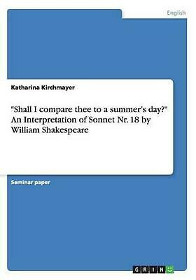 Shall I Compare Thee to a Summer's Day? an Interpretation of Sonnet NR. 18 by Wi