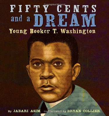 Fifty Cents and a Dream: Young Booker T. Washington - Hardcover NEW Asim, Jabari