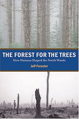 The Forest for the Trees: How Humans Shaped the North W - Hardcover NEW Jeff For