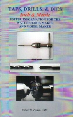 Taps, Drills & Dies - Inch & Metric - for the Watch/Clock Maker by Robert Porter