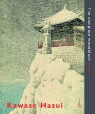 Kawase Hasui: The Complete Woodblock Prints by Kendall H. Brown (English) Hardco