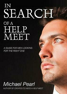 In Search of a Help Meet: A Guide for Men Looking for the Right One by Michael P