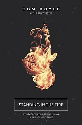 Standing in the Fire: Courageous Christians Living in Frightening Times by Tom D