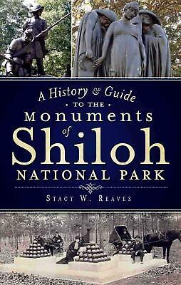 A History & Guide to the Monuments of Shiloh National Park by Stacy W. Reaves (E