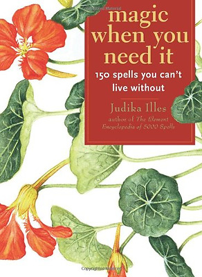 Magic When You Need It: 150 Spells You Can't Live Witho - Paperback NEW Illes, J